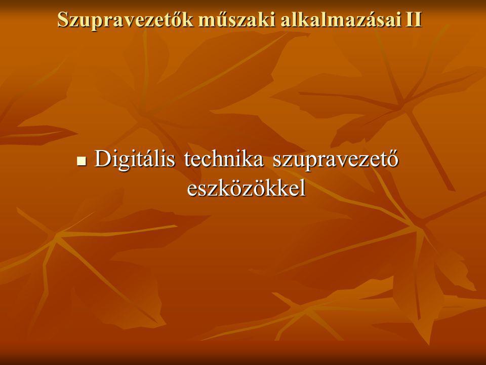 Szupravezetők műszaki alkalmazásai II  Digitális technika szupravezető eszközökkel
