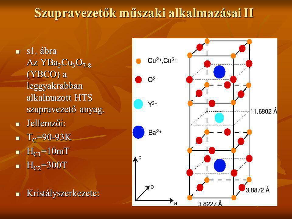 Szupravezetők műszaki alkalmazásai II  s1. ábra Az YBa 2 Cu 3 O 7-8 (YBCO) a leggyakrabban alkalmazott HTS szupravezető anyag.  Jellemzői:  T C =90