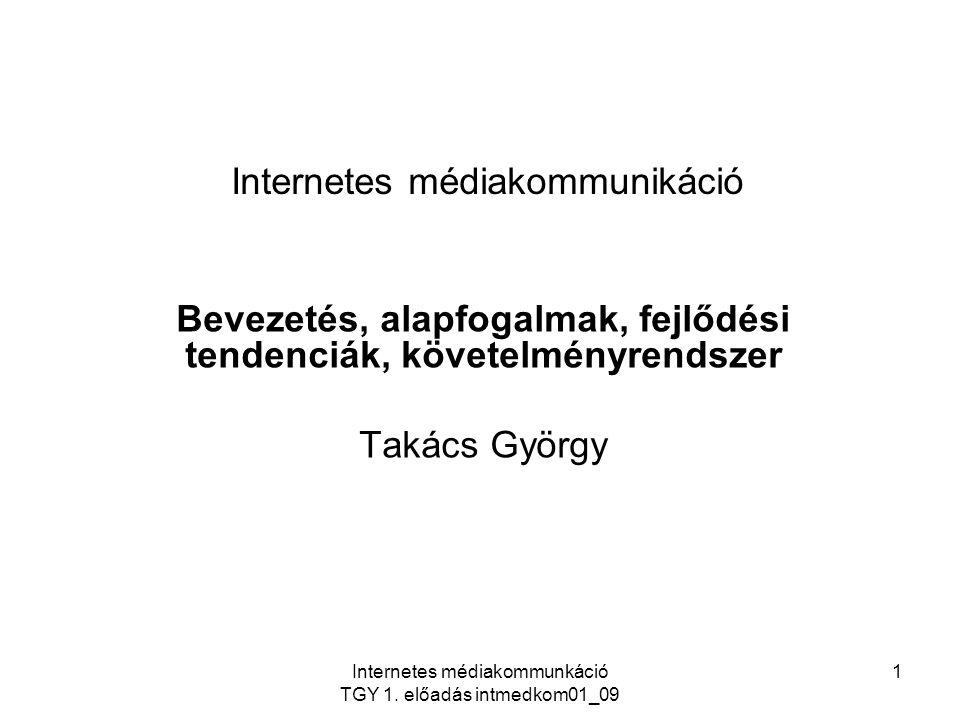Internetes médiakommunkáció TGY 1. előadás intmedkom01_09 22