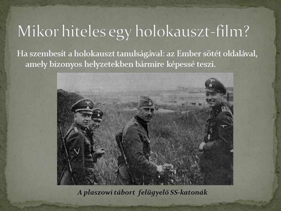 Ha szembesít a holokauszt tanulságával: az Ember sötét oldalával, amely bizonyos helyzetekben bármire képessé teszi. A plaszowi tábort felügyelő SS-ka
