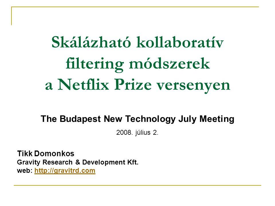 Skálázható kollaboratív filtering módszerek a Netflix Prize versenyen The Budapest New Technology July Meeting 2008. július 2. Tikk Domonkos Gravity R