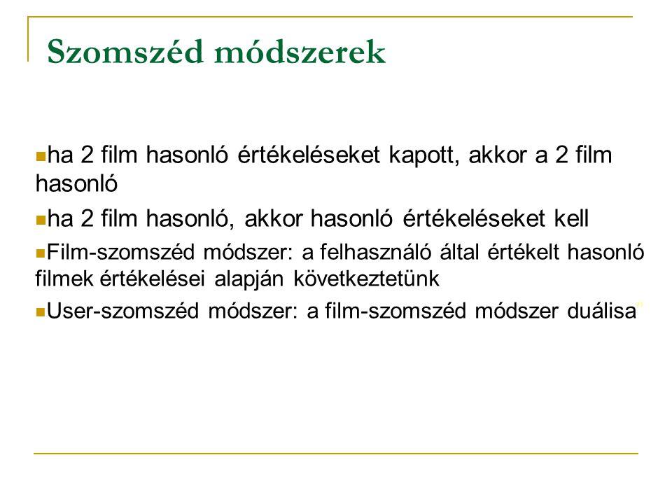  ha 2 film hasonló értékeléseket kapott, akkor a 2 film hasonló  ha 2 film hasonló, akkor hasonló értékeléseket kell  Film-szomszéd módszer: a felh