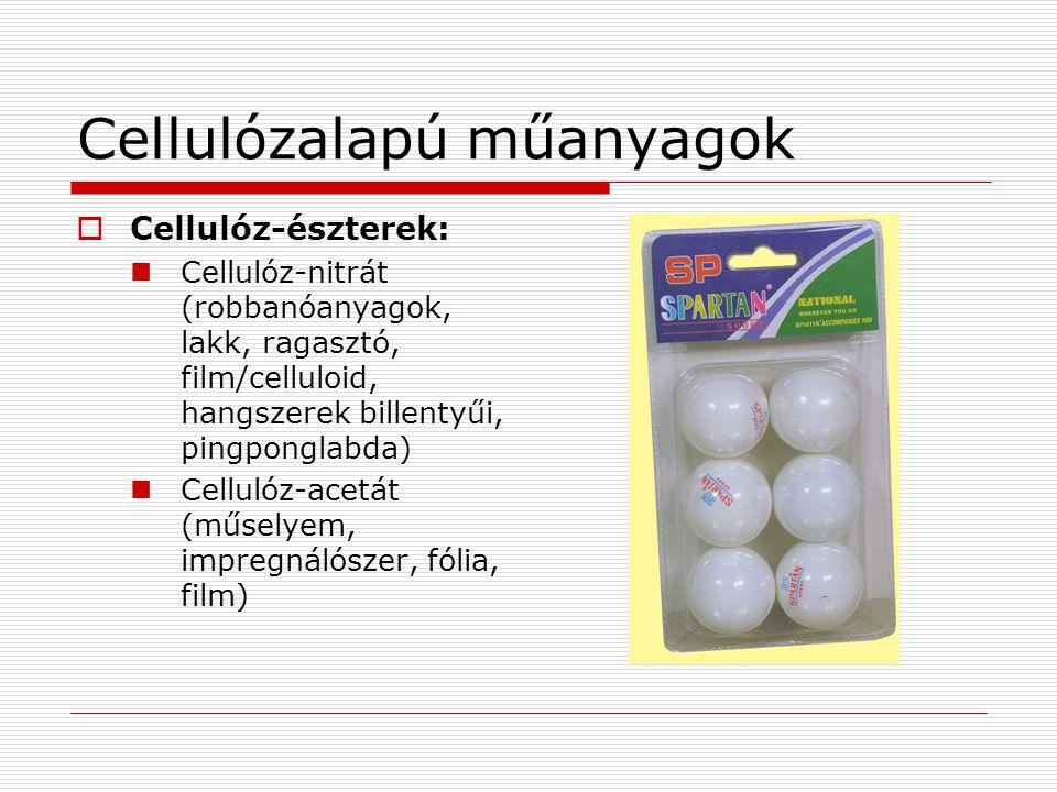 Cellulózalapú műanyagok  Cellulóz-észterek:  Cellulóz-nitrát (robbanóanyagok, lakk, ragasztó, film/celluloid, hangszerek billentyűi, pingponglabda)