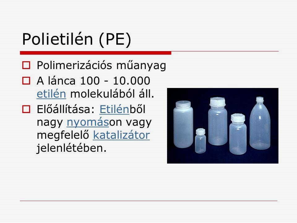 Polietilén (PE)  Polimerizációs műanyag  A lánca 100 - 10.000 etilén molekulából áll. etilén  Előállítása: Etilénből nagy nyomáson vagy megfelelő k
