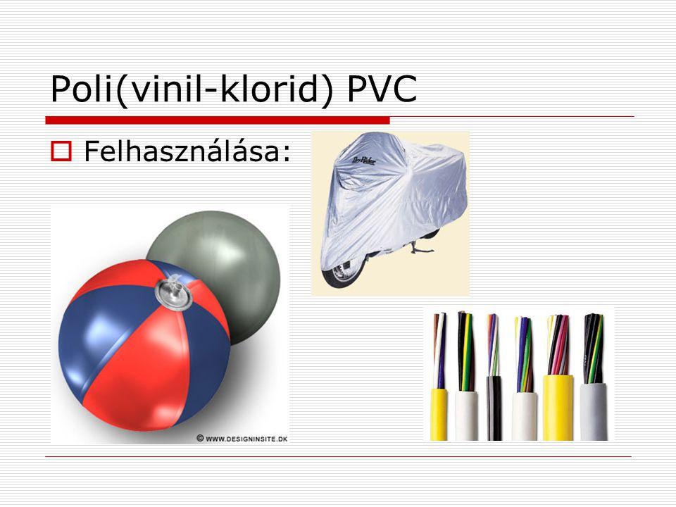 Poli(vinil-klorid) PVC  Felhasználása:
