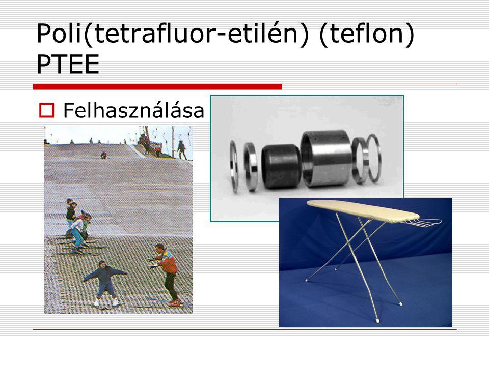 Poli(tetrafluor-etilén) (teflon) PTEE  Felhasználása