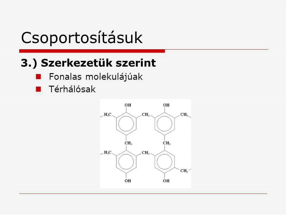 Csoportosításuk 3.) Szerkezetük szerint  Fonalas molekulájúak  Térhálósak