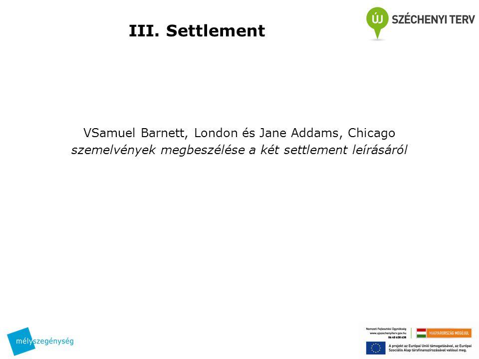III. Settlement VSamuel Barnett, London és Jane Addams, Chicago szemelvények megbeszélése a két settlement leírásáról