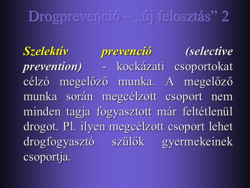Általános prevenció (Universal prevention) – mindenkire kiterjedő megelőző munka, amely az általános populációt célozza meg, legfőképp az iskolai és k