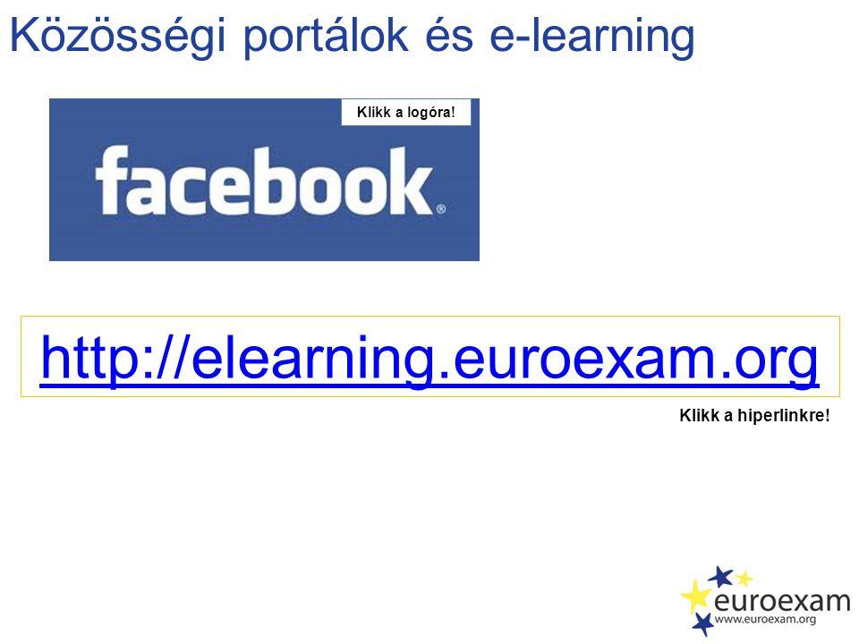 Közösségi portálok és e-learning http://elearning.euroexam.org Klikk a hiperlinkre! Klikk a logóra!