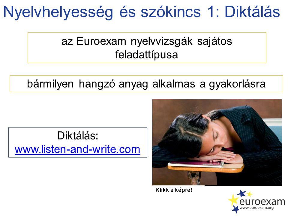 Nyelvhelyesség és szókincs 1: Diktálás az Euroexam nyelvvizsgák sajátos feladattípusa Diktálás: www.listen-and-write.com bármilyen hangzó anyag alkalm