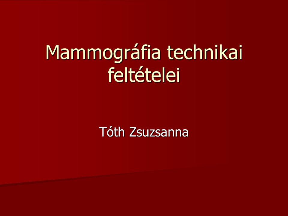 Mammográfia technikai feltételei Tóth Zsuzsanna
