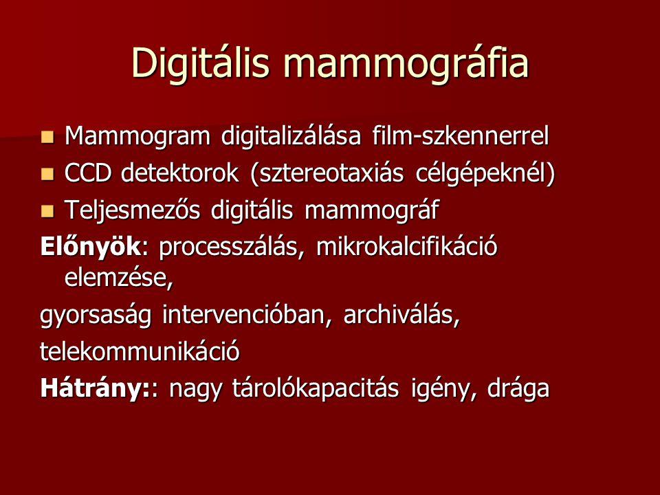 Digitális mammográfia  Mammogram digitalizálása film-szkennerrel  CCD detektorok (sztereotaxiás célgépeknél)  Teljesmezős digitális mammográf Előny