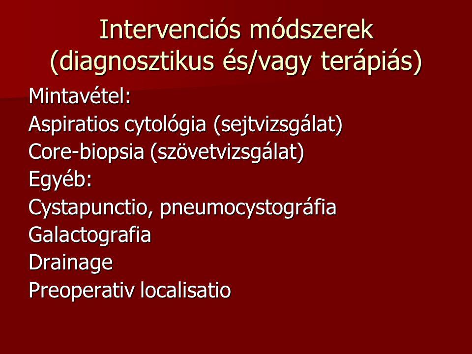 Intervenciós módszerek (diagnosztikus és/vagy terápiás) Mintavétel: Aspiratios cytológia (sejtvizsgálat) Core-biopsia (szövetvizsgálat) Egyéb: Cystapu