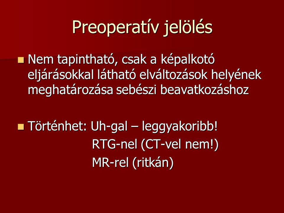 Preoperatív jelölés  Nem tapintható, csak a képalkotó eljárásokkal látható elváltozások helyének meghatározása sebészi beavatkozáshoz  Történhet: Uh