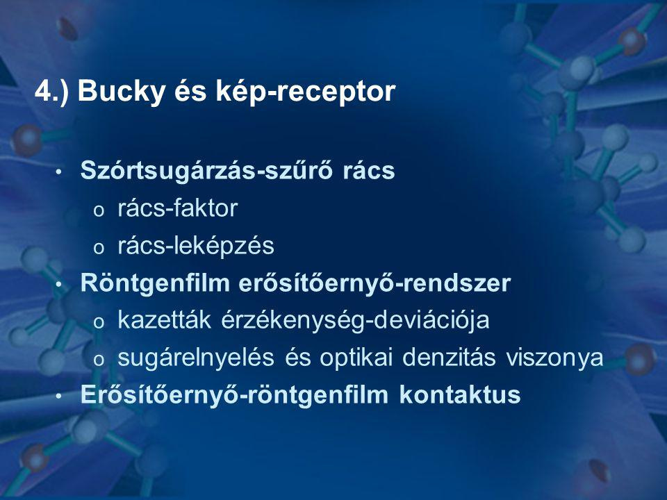 4.) Bucky és kép-receptor • Szórtsugárzás-szűrő rács o rács-faktor o rács-leképzés • Röntgenfilm erősítőernyő-rendszer o kazetták érzékenység-deviáció