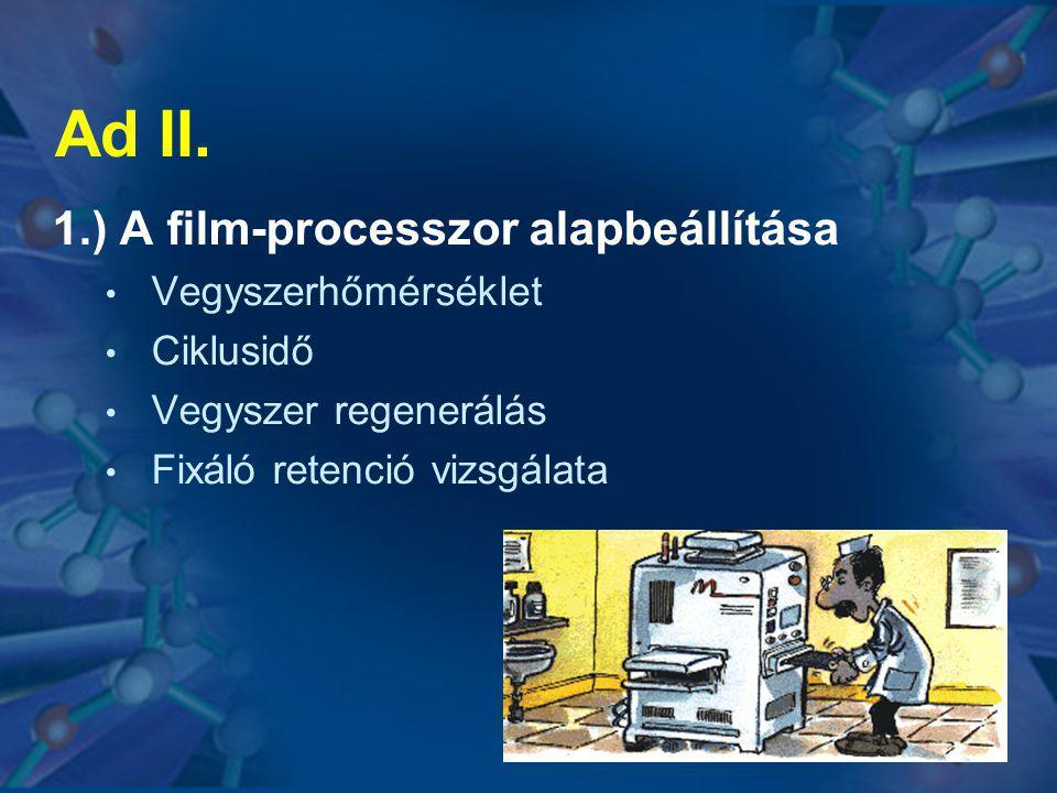 Ad II. 1.) A film-processzor alapbeállítása • Vegyszerhőmérséklet • Ciklusidő • Vegyszer regenerálás • Fixáló retenció vizsgálata