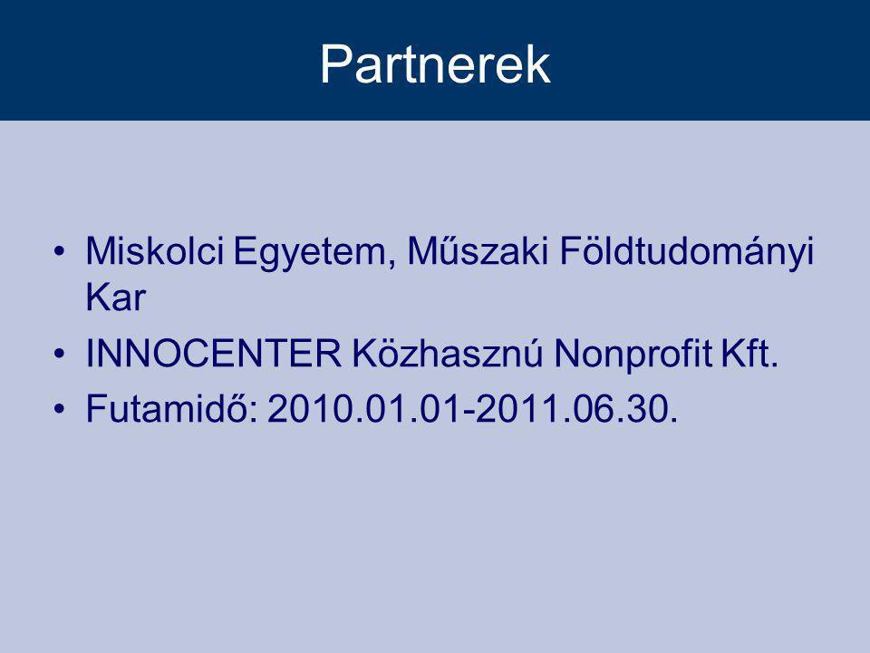 Partnerek •Miskolci Egyetem, Műszaki Földtudományi Kar •INNOCENTER Közhasznú Nonprofit Kft.
