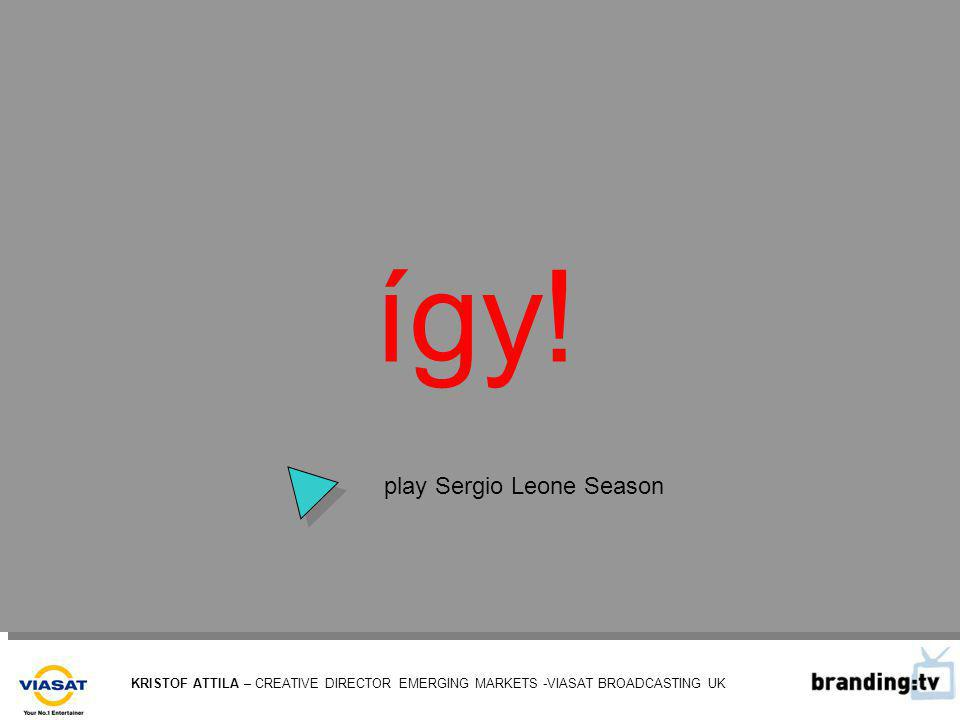 KRISTOF ATTILA – CREATIVE DIRECTOR EMERGING MARKETS -VIASAT BROADCASTING UK így! play Sergio Leone Season
