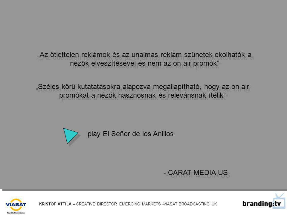 """""""Az ötlettelen reklámok és az unalmas reklám szünetek okolhatók a nézők elveszítésével és nem az on air promók """"Széles körű kutatatásokra alapozva megállapítható, hogy az on air promókat a nézők hasznosnak és relevánsnak ítélik - CARAT MEDIA US - CARAT MEDIA US play El Señor de los Anillos"""