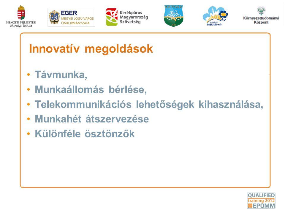 Innovatív megoldások •Távmunka, •Munkaállomás bérlése, •Telekommunikációs lehetőségek kihasználása, •Munkahét átszervezése •Különféle ösztönzők