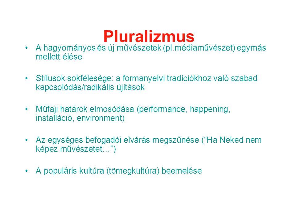 Pluralizmus •A hagyományos és új művészetek (pl.médiaművészet) egymás mellett élése •Stílusok sokfélesége: a formanyelvi tradíciókhoz való szabad kapcsolódás/radikális újítások •Műfaji határok elmosódása (performance, happening, installáció, environment) •Az egységes befogadói elvárás megszűnése ( Ha Neked nem képez művészetet… ) •A populáris kultúra (tömegkultúra) beemelése