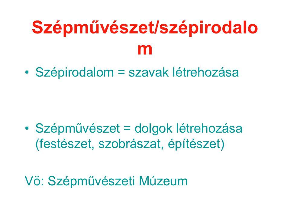 Szépművészet/szépirodalo m •Szépirodalom = szavak létrehozása •Szépművészet = dolgok létrehozása (festészet, szobrászat, építészet) Vö: Szépművészeti Múzeum