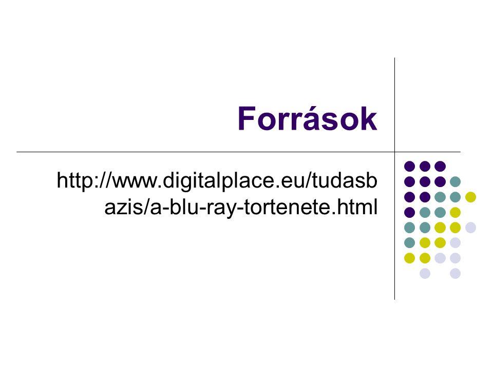 Források http://www.digitalplace.eu/tudasb azis/a-blu-ray-tortenete.html