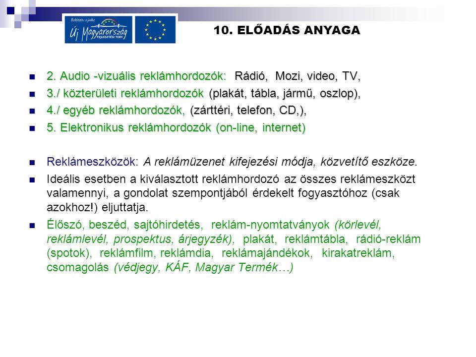 10. ELŐADÁS ANYAGA  2. Audio -vizuális reklámhordozók: Rádió, Mozi, video, TV,  3./ közterületi reklámhordozók (plakát, tábla, jármű, oszlop),  4./