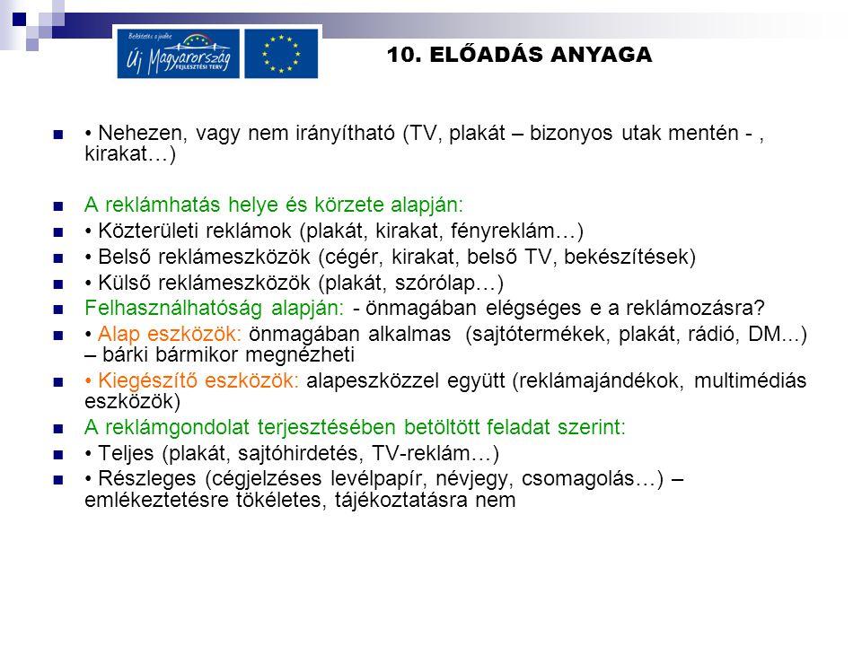 10. ELŐADÁS ANYAGA  • Nehezen, vagy nem irányítható (TV, plakát – bizonyos utak mentén -, kirakat…)  A reklámhatás helye és körzete alapján:  • Köz