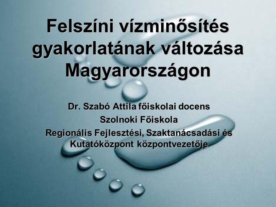 Felszíni vízminősítés gyakorlatának változása Magyarországon Dr. Szabó Attila főiskolai docens Szolnoki Főiskola Regionális Fejlesztési, Szaktanácsadá