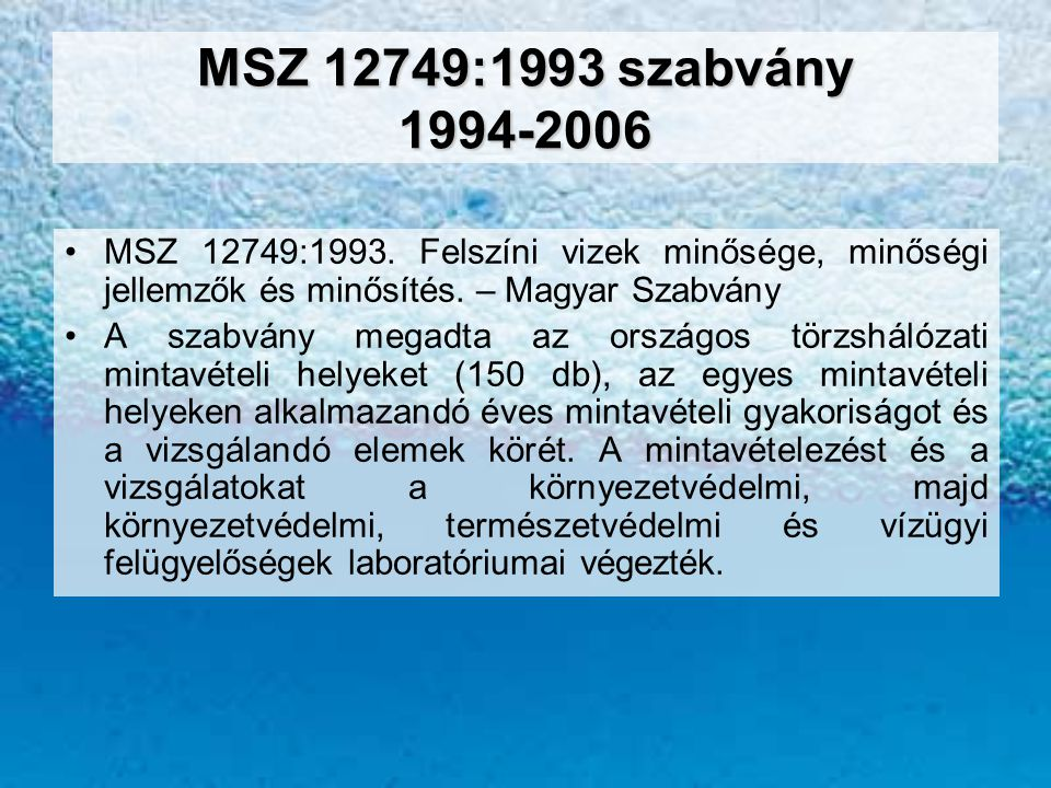 MSZ 12749:1993 szabvány 1994-2006 •MSZ 12749:1993. Felszíni vizek minősége, minőségi jellemzők és minősítés. – Magyar Szabvány •A szabvány megadta az