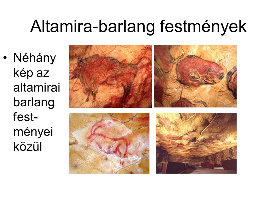 Altamira-barlang festmények •Néhány kép az altamirai barlang fest- ményei közül