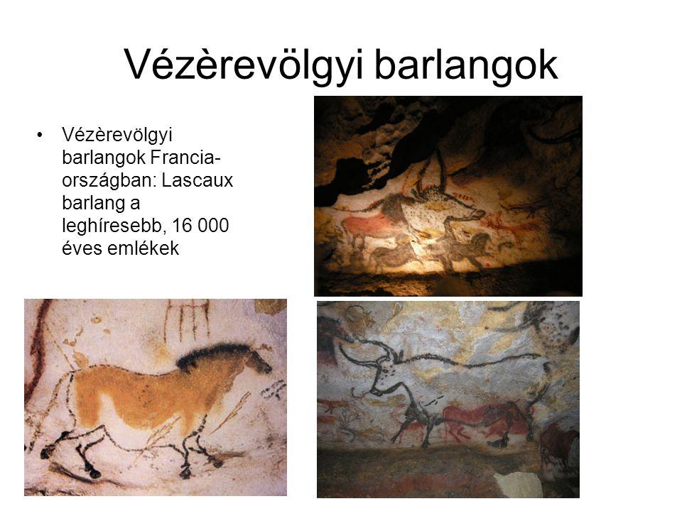 Vézèrevölgyi barlangok •Vézèrevölgyi barlangok Francia- országban: Lascaux barlang a leghíresebb, 16 000 éves emlékek