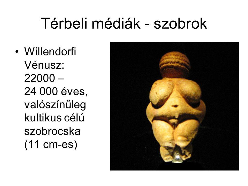 Térbeli médiák - szobrok •Willendorfi Vénusz: 22000 – 24 000 éves, valószínűleg kultikus célú szobrocska (11 cm-es)