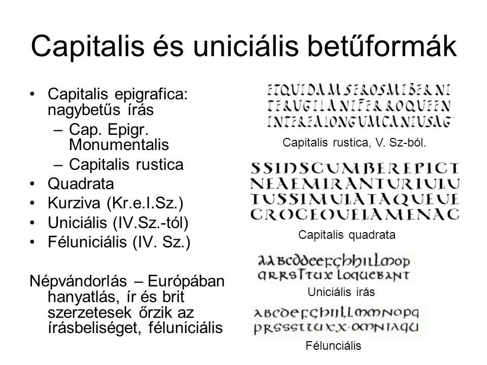 Capitalis és uniciális betűformák •Capitalis epigrafica: nagybetűs írás –Cap. Epigr. Monumentalis –Capitalis rustica •Quadrata •Kurziva (Kr.e.I.Sz.) •