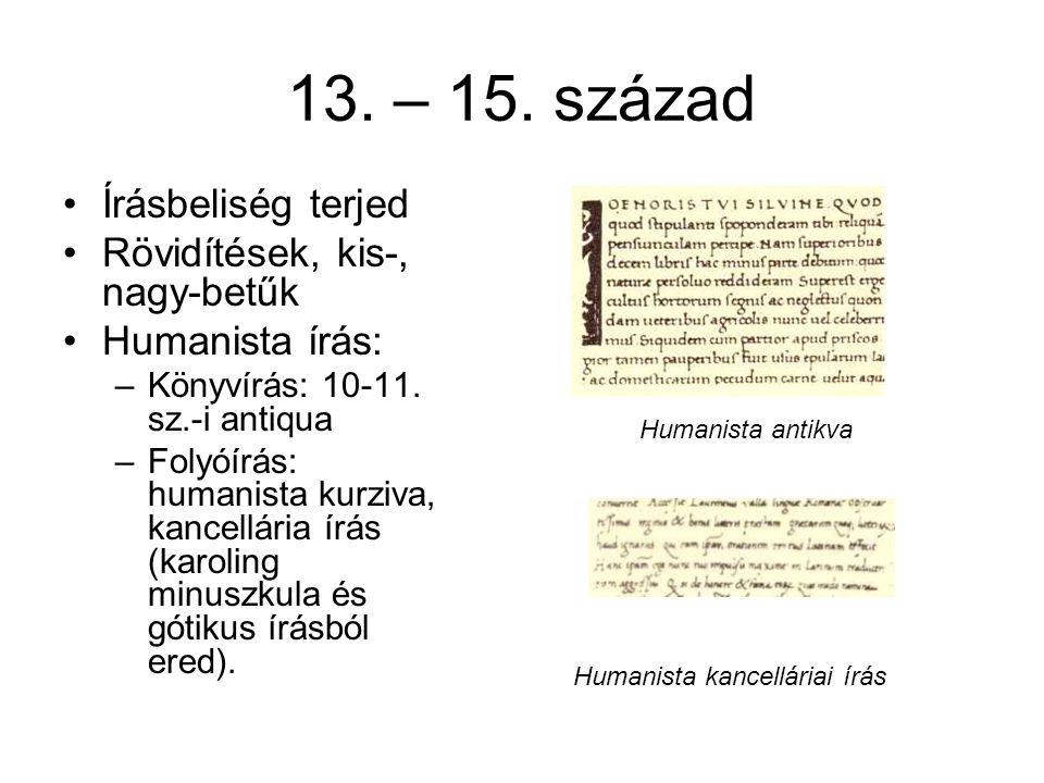 13. – 15. század •Írásbeliség terjed •Rövidítések, kis-, nagy-betűk •Humanista írás: –Könyvírás: 10-11. sz.-i antiqua –Folyóírás: humanista kurziva, k