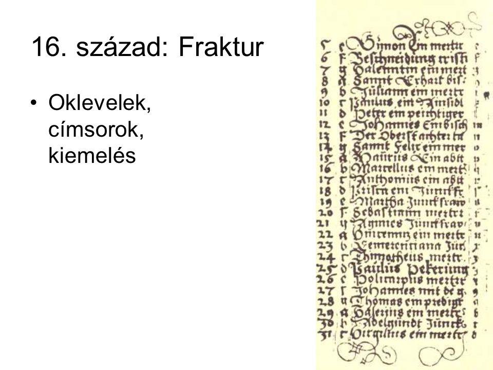 16. század: Fraktur •Oklevelek, címsorok, kiemelés