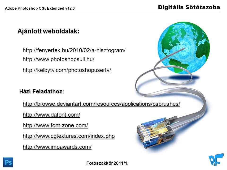 Digitális Sötétszoba Adobe Photoshop CS5 Extended v12.0 Fotószakkör 2011/1. Ajánlott weboldalak: http://fenyertek.hu/2010/02/a-hisztogram/ http://kelb