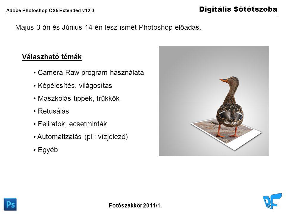 Digitális Sötétszoba Adobe Photoshop CS5 Extended v12.0 Fotószakkör 2011/1. Válaszható témák • • Camera Raw program használata • • Képélesítés, világo