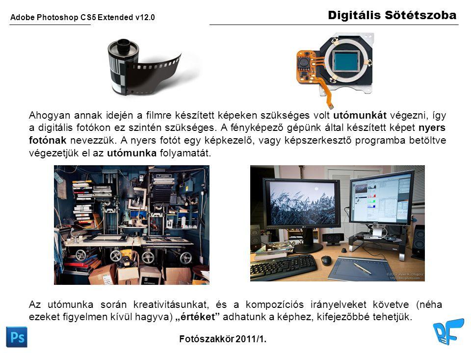 Digitális Sötétszoba Adobe Photoshop CS5 Extended v12.0 Fotószakkör 2011/1. Az utómunka során kreativitásunkat, és a kompozíciós irányelveket követve