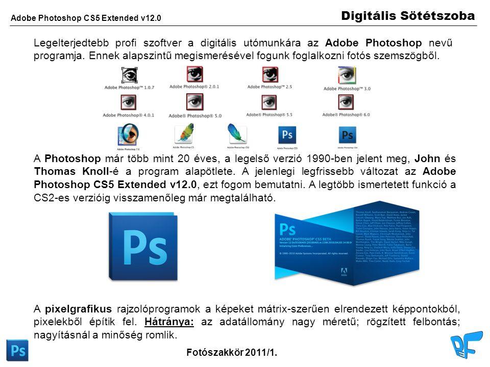 Digitális Sötétszoba Adobe Photoshop CS5 Extended v12.0 Fotószakkör 2011/1. Legelterjedtebb profi szoftver a digitális utómunkára az Adobe Photoshop n