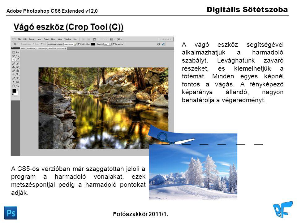 Digitális Sötétszoba Adobe Photoshop CS5 Extended v12.0 Fotószakkör 2011/1. Vágó eszköz (Crop Tool (C)) A vágó eszköz segítségével alkalmazhatjuk a ha
