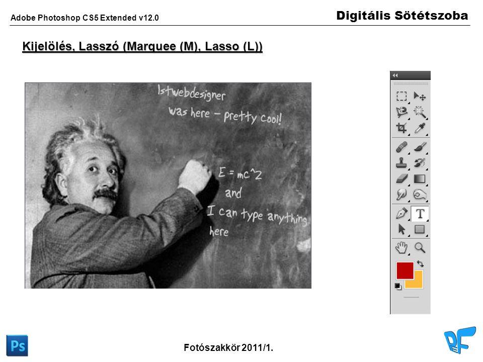 Digitális Sötétszoba Adobe Photoshop CS5 Extended v12.0 Fotószakkör 2011/1. Kijelölés, Lasszó (Marquee (M), Lasso (L))