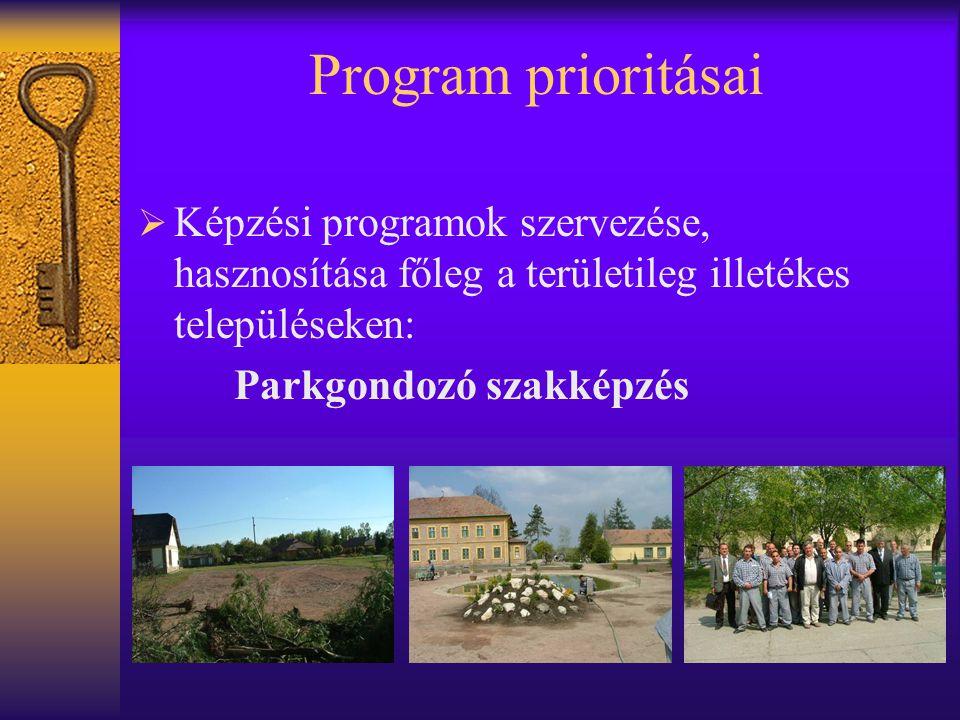 Program prioritásai  Képzési programok szervezése, hasznosítása főleg a területileg illetékes településeken: Parkgondozó szakképzés
