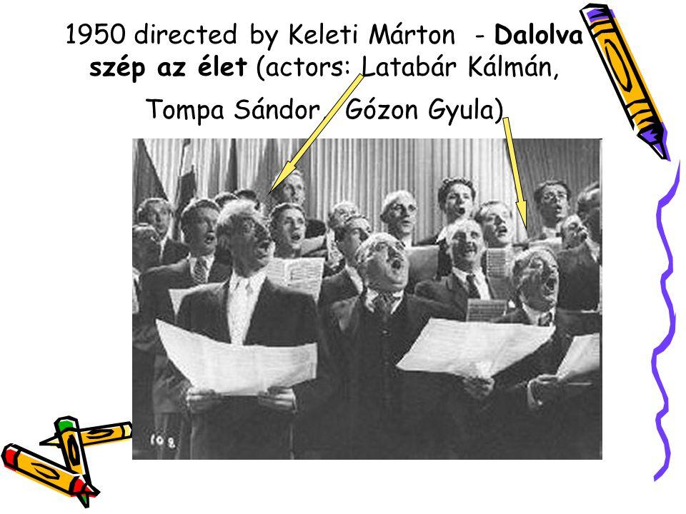 1950 directed by Keleti Márton - Dalolva szép az élet (actors: Latabár Kálmán, Tompa Sándor, Gózon Gyula)