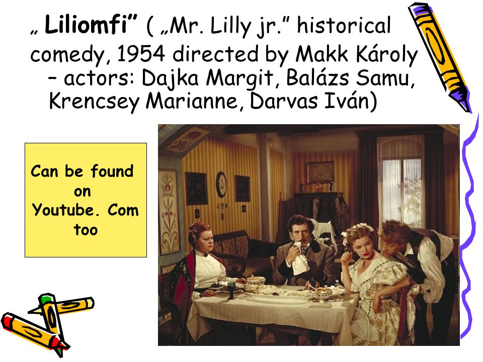 """ Liliomfi"" ( ""Mr. Lilly jr."" historical comedy, 1954 directed by Makk Károly – actors: Dajka Margit, Balázs Samu, Krencsey Marianne, Darvas Iván) Can"