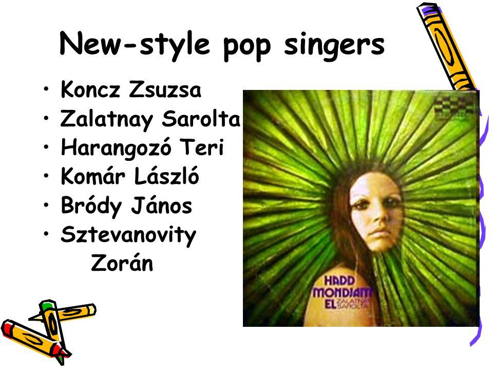 New-style pop singers •Koncz Zsuzsa •Zalatnay Sarolta •Harangozó Teri •Komár László •Bródy János •Sztevanovity Zorán