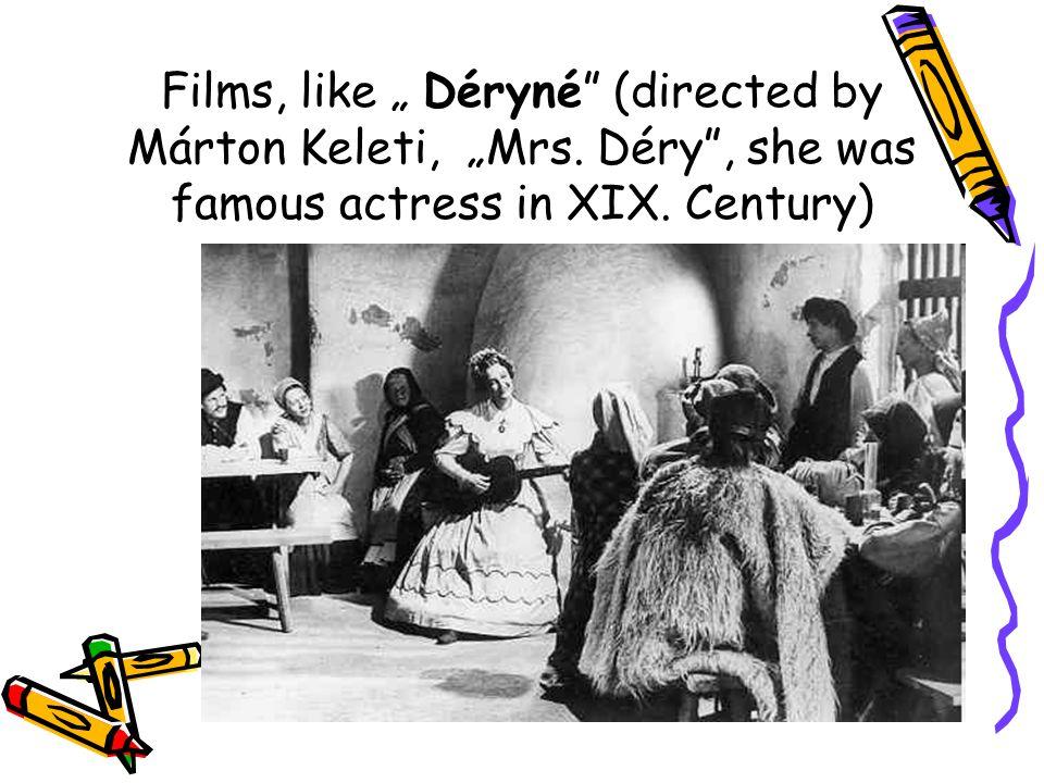 "•2) happy, musical comedies and operettes: Like: "" Dalolva szép az élet ( "" With singing life becomes beautiful directed by Keleti Márton) or "" Mágnás Miska ("" Magnate Mick )"