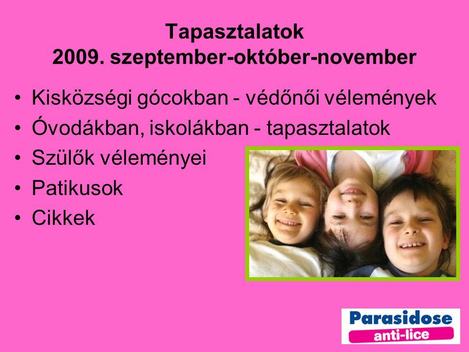 Tapasztalatok 2009. szeptember-október-november •Kisközségi gócokban - védőnői vélemények •Óvodákban, iskolákban - tapasztalatok •Szülők véleményei •P
